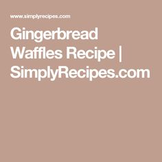 Gingerbread Waffles Recipe | SimplyRecipes.com