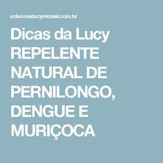 Dicas da Lucy REPELENTE NATURAL DE PERNILONGO, DENGUE E MURIÇOCA