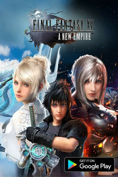 These Heroes want to join your Empire! Download Final Fantasy XV: A New Empire!