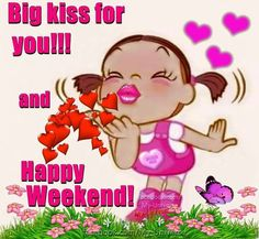 Big Kiss For You! And Happy Weekend! weekend weekend quotes happy weekend its the weekend weekend images weekend greetings Friday Morning Quotes, Happy Weekend Quotes, Happy Tuesday Quotes, Saturday Quotes, Morning Memes, Morning Greetings Quotes, Good Morning Quotes, Weekend Messages, Very Good Morning Images
