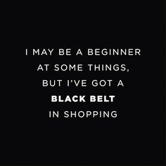 the words - black belt in shopping - addict - quote - shopping - funny - sassy - Amsterdam - l'Etoile Luxury Vintage Great Quotes, Quotes To Live By, Me Quotes, Funny Quotes, Inspirational Quotes, Doll Quotes, Bloom Quotes, Nature Quotes, Funny Memes