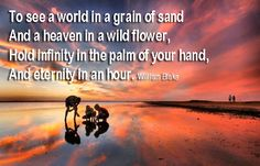 "What a brilliant interpretations of one of the best and most famous pieces (A MUST READ)... ""To see a world in a grain of sand and heaven in a wild flower to hold infinity in the palm of your handawe2Blake450 and eternity in an hour"" @Annie Infinite"