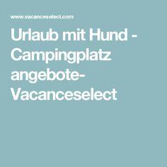 Urlaub mit Hund - Campingplatz angebote- Vacanceselect