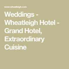 Weddings - Wheatleigh Hotel - Grand Hotel, Extraordinary Cuisine