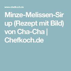 Minze-Melissen-Sirup (Rezept mit Bild) von Cha-Cha | Chefkoch.de