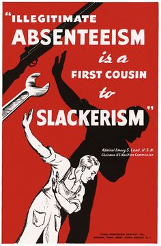 """Illegitimate Absenteeism is a first cousin to slackerism."" A little ""get-to-work"" propaganda from manufacturer and WWII Navy-contractor the Farrel-Birmingham Company."
