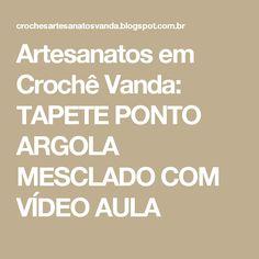 Artesanatos em Crochê Vanda: TAPETE PONTO ARGOLA MESCLADO COM VÍDEO AULA