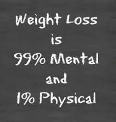 Weight loss is 99& mental and 1% physical | Posted By: NewHowToLoseBellyFat.com