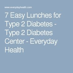 7 Easy Lunches for Type 2 Diabetes - Type 2 Diabetes Center - Everyday Health