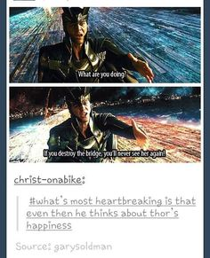 Loki :( punching me in the face would have hurt much less then this <--- I KNOOOOWWWW, RIGHT???