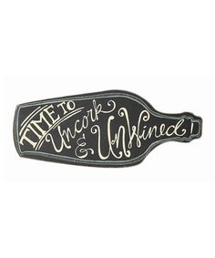 Another great find on #zulily! 'Time To Uncork & Unwined' Wall Sign #zulilyfinds