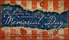Wishing you blessings on Memorial Day.  The memory of the righteous will be a blessing.  Proverbs 10:7a