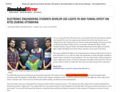 New year has already sparked the success stories of the students of Silver Oak Engineering College. Their design of LED lights over kites to create the Tukkal Effect has taken people by storm who wish to raise to the sky lit up lanterns this Uttarayan! At just 20Rs per kite, does this not sound like a cost-effective and resourceful idea? Their development covered by the newspaper has made their guide and the college beam in pride! Congratulations students.