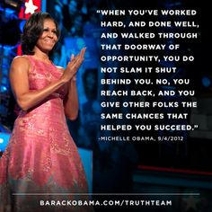 """... you reach back, and you give other folks the same chances that helped you succeed.""  – First Lady Michelle Obama"
