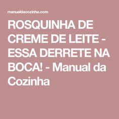 ROSQUINHA DE CREME DE LEITE - ESSA DERRETE NA BOCA! - Manual da Cozinha