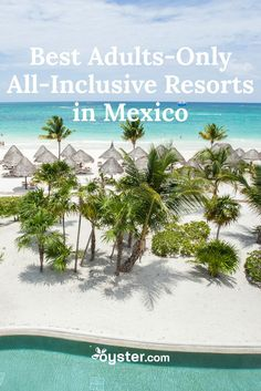 We've traveled around Mexico to bring you the best adults-only all-inclusive resorts that the country has to offer.