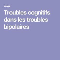 Troubles cognitifs dans les troubles bipolaires Troubles Bipolaires, Trouble Anxieux, Mental Health, Personal Development