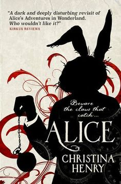 Alice by Christina Henry. I've said it before but this is the best Alice in Wonderland retelling I've ever read. Dark, beautiful and intense. Five stars. Book Club Books, Book Nerd, Book Lists, Book Series, Book 1, The Book, Good Books, Books To Read, My Books