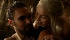 Khal Drogo and Daenerys...each of them...and if I'm lucky, both at the same time