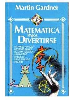 MATEMÁTICA PARA DIVERTIRSE . Martin Gardner