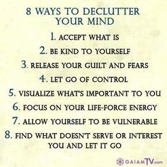 8 Ways to declutter your mind..... Mind Quotes (129) Spiritual <3 Sayings - http://www.awakening-intuition.com/mind-quotes.html