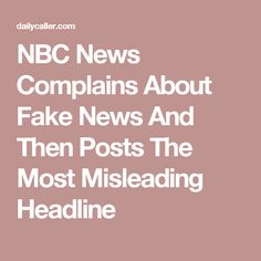 NBC News Complains About Fake News And Then Posts The Most Misleading Headline