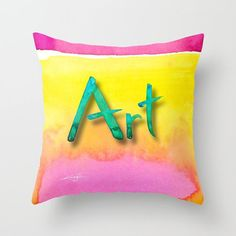 "Art, Artsy Pillow, Yellow, Pink, Orange Painting ""Art"" Original abstract watercolor painting Kathy Morton Stanion  EBSQ"
