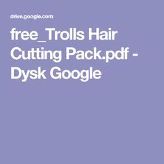 free_Trolls Hair Cutting Pack.pdf - Dysk Google