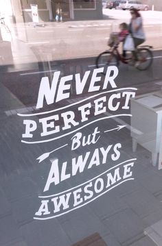 Never Perfect But Always Awesome - Tuesday Window Quote 01.04.2014