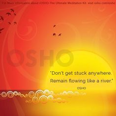 """""""Don't get stuck anywhere Remain flowing like a river """" Osho"""