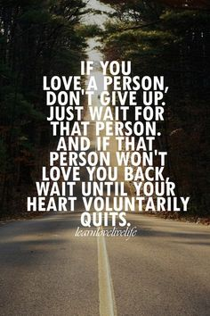 Don't Give Up on Love Quotes | If You Love A Person, Don't Give Up. Just Wait For That Person. And ...