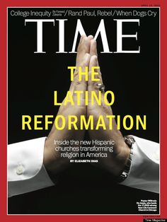 Rise Of Hispanic Evangelical Church: Time Magazine Discusses Influence Of Latinos In Americas Religion [video link]