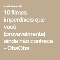 10 filmes imperdíveis que você (provavelmente) ainda não conhece  - ObaOba