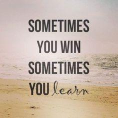 Sometimes you win sometimes you learn   #WordsofWisdom