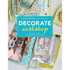 Decorate Workshop: Design and Style Your Space in 8 Creative Steps - Holly Becker
