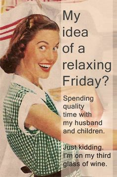 My idea of a relaxing Friday?  Spending quality time with my husband and children.  Just kidding I'm on my third glass of wine.  :)