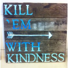 Kill 'em with Kindness #ombre #100yroldbarnwood #kansas