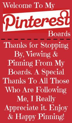 Welcome to my Pinterest Boards Thanks for stopping by, viewing & pinning from my boards. A special thanks to all those who are following me. I really appreciate it. Enjoy & Happy Pinning!