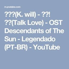 케이윌(K. will) - 말해! 뭐해(Talk Love) - OST Descendants of The Sun - Legendado (PT-BR) - YouTube