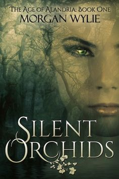 This is the cover of my friend Morgan Wylie's new novel Silent Orchids~Book One in The Age of Alandria series due out May 7th 2013