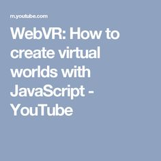 WebVR: How to create virtual worlds with JavaScript - YouTube