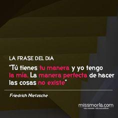 """""""Tú tienes tu manera y yo tengo la mía. La manera perfecta de hacer las cosas no existe"""" (Friedrich Nietzsche) #frases"""