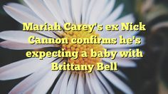 Mariah Carey's ex Nick Cannon confirms he's expecting a baby with Brittany Bell - http://www.facebook.com/415612751918392/posts/1018479368298391