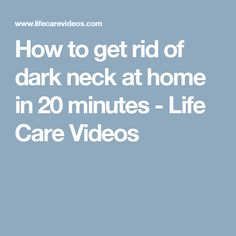 How to get rid of dark neck at home in 20 minutes - Life Care Videos