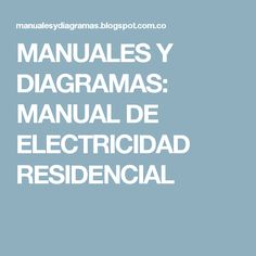 MANUALES Y DIAGRAMAS: MANUAL DE ELECTRICIDAD RESIDENCIAL