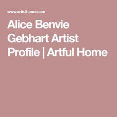 Alice Benvie Gebhart Artist Profile | Artful Home
