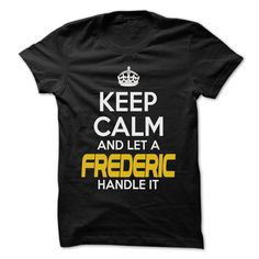 (Tshirt Fashion) Keep Calm And Let FREDERIC Handle It Awesome Keep Calm Shirt Discount 20% Hoodies, Funny Tee Shirts