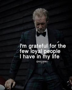 Inspirational Positive Quotes :I'm grateful for the few loyal people I have in my life.