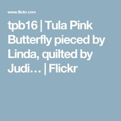 tpb16 | Tula Pink Butterfly pieced by Linda, quilted by Judi… | Flickr