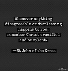 St. John of the Cross.... His books are absorbing and profoundly beneficial in learning how to live a life of holiness.